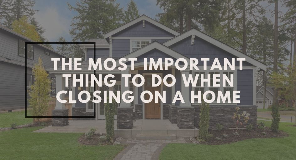 blog image of a nice, new home; blog title: The Most Important Thing to Do When Closing on a Home